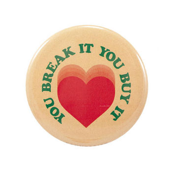 You Break it, You buy it | Heart Broken  | 2.25 inch pin back button