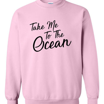 Take me to the ocean  sweatshirt summer funny joke sweaters fashion swag dope birthday gift