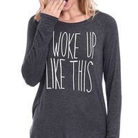 Long Sleeve 'I Woke Up Like This' Tee