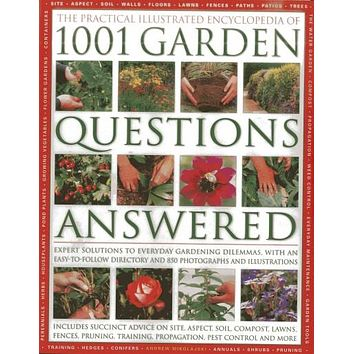 The Complete Illustrated Encyclopedia of 1001 Garden Questions Answered: Expert Solutions to Everyday Gardening Dilemmas, With an Easy-to-Follow Directory and over 850 Photographs and Illustrations