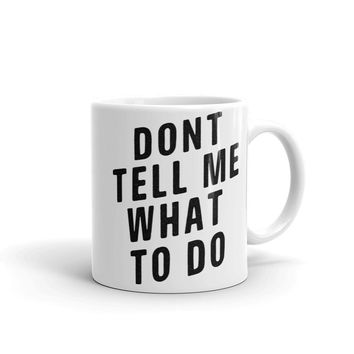 Don't Tell Me What To Do Mug