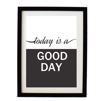 Today is a good day - Typographic poster - Positive Quote print  - Motivational wall decor -Inspirational Print - Modern Art print