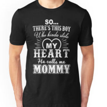 'There's This Boy Who Stole My Heart He Calls Me Mommy' T-Shirt by besttees79