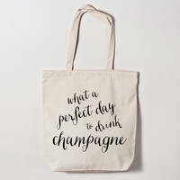 What a Perfect Day to Drink Champagne Tote Bag