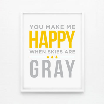 SALE You Make Me Happy When Skies Are Gray, Nursery Print, Children Wall Art, Custom room decor