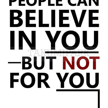 People Can Believe In You, But Not For You, Inspirational Food For Thought Quote Art, Print, Motivational Typography Photo Print, Wall Decor
