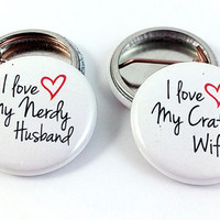 I Love My Nerdy Husband & I Love My Crafty Wife Buttons