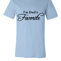 I'm Dad's Favorite - Unisex T-shirt