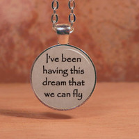 "Pierce the Veil ""I've been having this dream that we can fly"" Lyrics Song Poem Pendant Necklace Inspiration Jewelry"