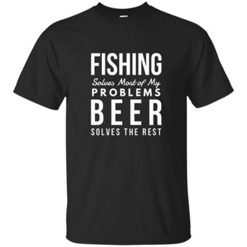 Fishing Solves Most of My Problems Funny Beer Lovers T-Shirt