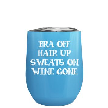 Bra Off Hair Up Sweats On on Baby Blue 12 oz Stemless Wine Tumbler