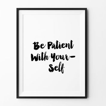 Be patient with yourself, poster, inspirational, wall decor, mottos, home poster, print art, gift idea, brush type, wall print, handwritten