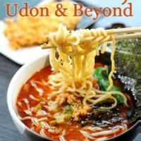 Ramen, Udon & Beyond: A Collection of Simple Japanese Noodle Recipes