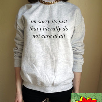 im sorry its just that i literally do not care at all Jumper Unisex Black or Grey S M L Tumblr Instagram Blogger