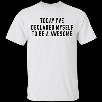 Today I've Declared Myself To Be Awesome T-Shirt