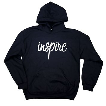 Inspire Sweatshirt Motivational Positive Affirmation Quote Hoodie