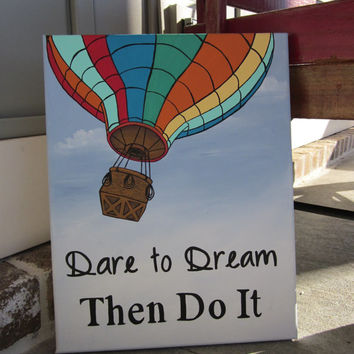 Dare to Dream -  Hot Air Balloon Art  - Handpainted Painting Wall Decor Art  -You customize!  Adventure, Inspirational,