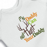 My daddy can out hunt your daddy Onesuit Creeper Bodysuit  Embroidered Girl or Boy