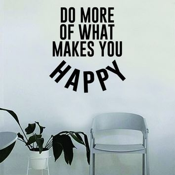 Do More of What Makes You Happy v3 Quote Wall Decal Sticker Bedroom Home Room Art Vinyl Inspirational Decor Yoga Funny Namaste Funny Studio Smile Happiness Motivational