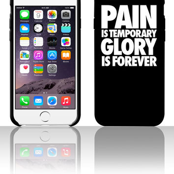 Pain Is Temporary Glory Is Forever 5 5s 6 6plus phone cases