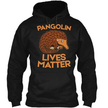 Pangolin T-Shirt: Pangolins Lives Matter Save The Pangolins Pullover Hoodie 8 oz