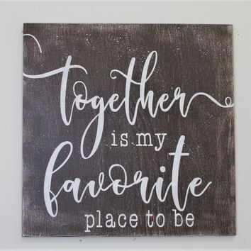 Together Is My Favorite Place To Be Wood Sign
