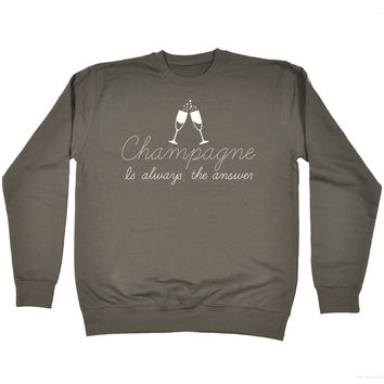 123t USA Champagne Is Always The Answer Funny Sweatshirt