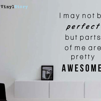 "Inspiring Typography Wall Decal Quote ""I May Not Be Perfect but Parts of Me Are Pretty Awesome"" 22 x 17 inches"