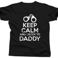 Keep Calm and Listen To Daddy Shirt