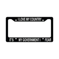 I Love My Country It's My Government I Fear Funny  Car License Plate Frame