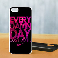 Nike Every Damn Day Just Do it - Photo on Hard Cover For iPhone 4/4S, iPhone 5 Case, And Select an Option For Colour Choice