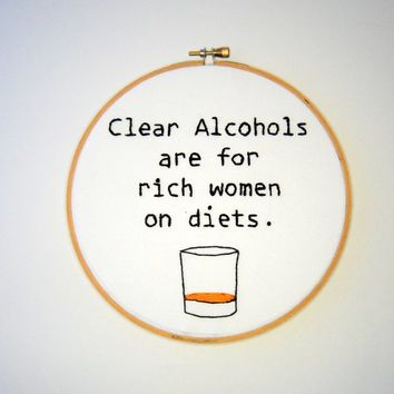 Ron Swanson Embroidery Hoop - Parks and Rec - Clear alcohols are for rich women on diets - 7 inch