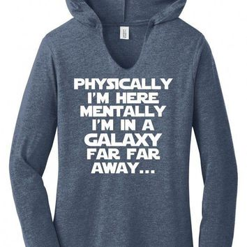 Physically Here Mentally Far Far Away Funny Ladies Hoodie T-Shirt Movie Tee