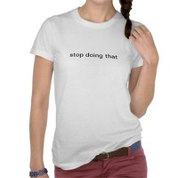 just stop tshirt from Zazzle.com