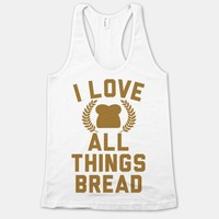 I Love All Things Bread
