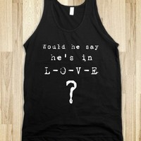 Would say hes in love ?-Unisex Black Tank