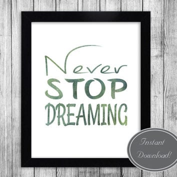 Inspirational Wall Art Printables, 'Never Stop Dreaming' Office Nursery Decor, Green texture, printable home ideas, Downloadable 8x10