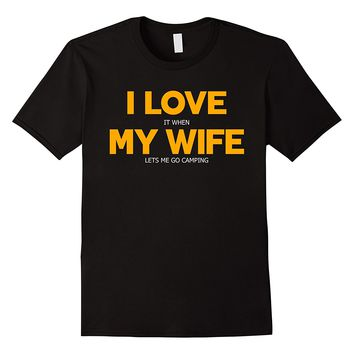 I Love It When My Wife Lets Me Go Camping Shirt