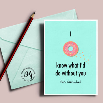 Cute Valentine's card - I donut know what I'd do without you