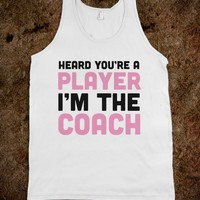 Heard You're A Player I'm The Coach-Unisex White Tank