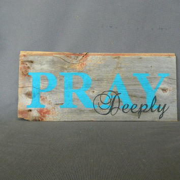 "Handpainted Word Reclaimed Wood Art, Saying, Barn wood, Very Rustic and Shabby chic Sign ""PRAY Deeply"""
