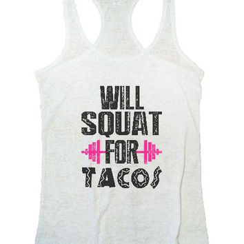 Will Squat For Tacos Burnout Tank Top By Funny Threadz