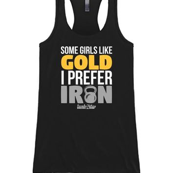 Some Girls Like Gold I Prefer Iron