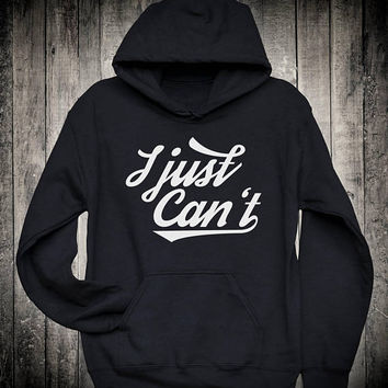 I Just Cant Can Not Funny Sarcastic Slogan Hoodie Sassy Sarcasm Sweatshirt Trendy Popular Quote Tops