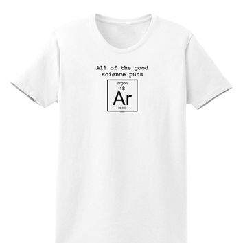All of the Good Science Puns Argon Womens T-Shirt