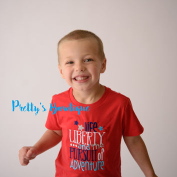 Boys 4th of July shirt-- Life Liberty and the pursuit of adventure -- Fourth of July bodysuit or shirt 4th of July Boys