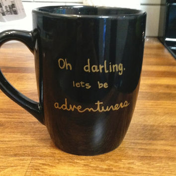 oh darling, let's be adventurers - quote mug / coffee cup , sharpie mug , personalized mug