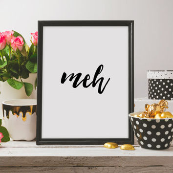 "sarcastic art sarcastic poster meh type typography  PRINTABLE ART ""meh"" poster meh print quote print sarcastic print Printable quotes"