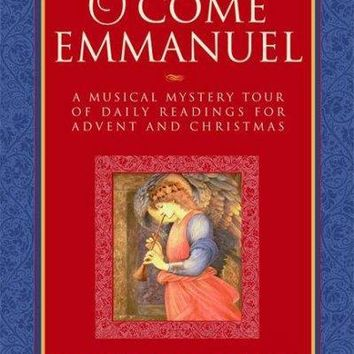 O Come, Emmanuel: A Musical Tour of Daily Readings for Advent and Christmas