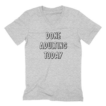 Done adulting today funny cute gift for her for him workout gym fitness yoga graphic  V Neck T Shirt